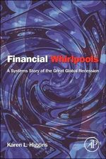 Financial Whirlpools : A Systems Story of the Great Global Recession - Karen L. Higgins