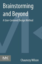 Brainstorming and Beyond : A User-Centered Design Method - Chauncey Wilson