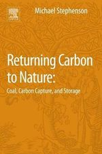 Returning Coal and Carbon to Nature : Carbon Capture and Storage - Michael H. Stephenson