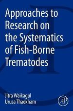 Approaches to Research on the Systematics of Fish-Borne Trematodes - Jitra Waikakul