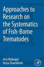 Approaches to Research on the Systematics of Fish-Borne Trematodes - Jitra Waikagul