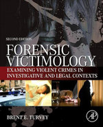 Forensic Victimology : Examining Violent Crime Victims in Investigative and Legal Contexts - Brent E. Turvey