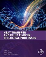 Heat Transfer and Fluid Flow in Biological Processes : Advances and Applications