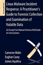 Linux Malware Incident Response: A Practitioner's Guide to Forensic Collection and Examination of Volatile Data : An Excerpt from Malware Forensic Field Guide for Linux Systems - Cameron H. Malin