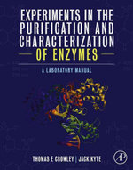 Experiments in the Purification and Characterization of Enzymes : A Laboratory Manual - Thomas E. Crowley