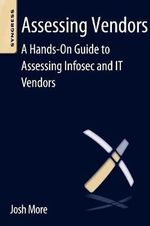 Assessing Vendors : A Hands-On Guide to Assessing Infosec and IT Vendors - Josh More