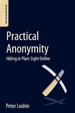 Practical Anonymity : Hiding in Plain Sight Online - Peter Loshin