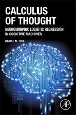 Calculus of Thought : Neuromorphic Logistic Regression in Cognitive Machines - Daniel M Rice