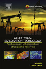 Geophysical Exploration Technology : Applications in Lithological and Stratigraphic Reservoirs - Ming Li