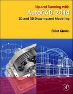 Up and Running with AutoCAD 2014 : 2D and 3D Drawing and Modeling - Elliot Gindis