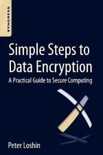 Simple Steps to Data Encryption : A Practical Guide to Secure Computing - Peter Loshin