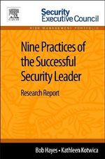 Nine Practices of the Successful Security Leader : Research Report - Bob Hayes