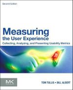 Measuring the User Experience : Collecting, Analyzing, and Presenting Usability Metrics - William Albert