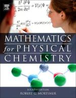 Mathematics for Physical Chemistry : Tools and Applications - Robert G. Mortimer