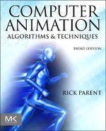 Computer Animation : Algorithms and Techniques - Rick Parent
