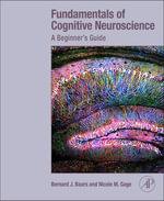 Fundamentals of Cognitive Neuroscience : A Beginner's Guide - Bernard Baars