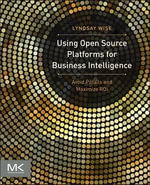 Using Open Source Platforms for Business Intelligence : Avoid Pitfalls and Maximize ROI - Lyndsay Wise