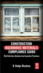 Construction Hazardous Materials Compliance Guide : Mold Detection, Abatement and Inspection Procedures - R. Dodge Woodson