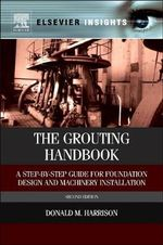 The Grouting Handbook : A Step-by-Step Guide for Foundation Design and Machinery Installation - Donald M. Harrison