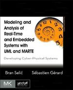 Modeling and Analysis of Real-Time and Embedded Systems With UML and MARTE : Developing Cyber-Physical Systems - Bran Selic