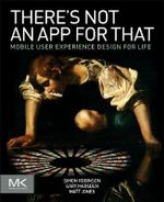 There's Not an App for That : Mobile User Experience Design for Life - Simon Robinson