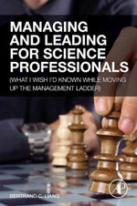 Managing and Leading for Science Professionals : (What I Wish I'd Known while Moving Up the Management Ladder) - Bertrand C. Liang