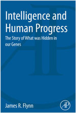 Intelligence and Human Progress : The Story of What was Hidden in our Genes - James Flynn