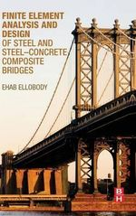 Finite Element Analysis and Design of Steel and Steel-Concrete Composite Bridges - Ehab Ellobody