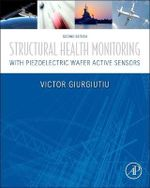 Structural Health Monitoring with Piezoelectric Wafer Active Sensors - Victor Giurgiutiu