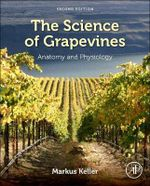 The Science of Grapevines : Anatomy and Physiology - Markus Keller