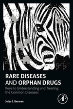 Rare Diseases and Orphan Drugs : Keys to Understanding and Treating the Common Diseases - Jules J. Berman
