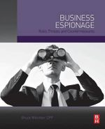Business Espionage : Risks, Threats, and Countermeasures - Bruce Wimmer