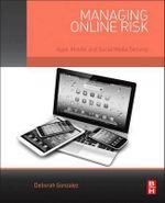 Managing Online Risk : Apps, Mobile, and Social Media Security - Deborah Gonzalez