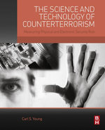 The Science and Technology of Counterterrorism : Measuring Physical and Electronic Security Risk - Carl Young