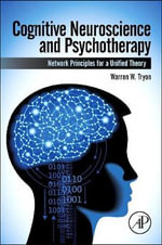 Cognitive Neuroscience and Psychotherapy : Network Principles for a Unified Theory - Warren W. Tryon
