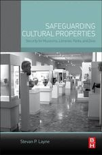 Safeguarding Cultural Properties : Security for Museums, Libraries, Parks, and Zoos - Stevan P. Layne