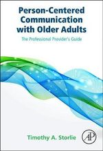 Person-Centered Communication with Older Adults : The Professional Provider's Guide - Timothy A. Storlie