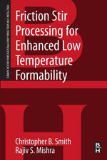 Friction Stir Processing for Enhanced Low Temperature Formability : A volume in the Friction Stir Welding and Processing Book Series - Christopher B. Smith