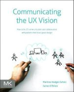 Communicating the UX Vision : 13 Anti-Patterns That Block Good Ideas - Martina Schell
