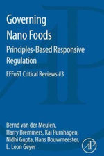 Governing Nano Foods : Principles-Based Responsive Regulation: EFFoST Critical Reviews #3 - Bernd van der Meulen