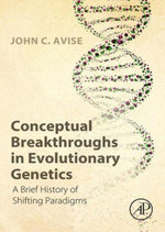 Conceptual Breakthroughs in Evolutionary Genetics : A Brief History of Shifting Paradigms - John C. Avise