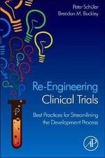 Re-Engineering Clinical Trials : Best Practices for Streamlining the Development Process