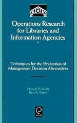 Operations Research for Libraries and Information Agencies : Techniques for the Evaluation of Management Decision Alternatives