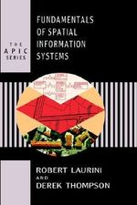 Fundamentals of Spatial Information Systems : Apic Series - Robert Laurini