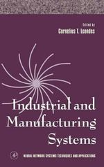 Industrial and Manufacturing Systems :  From Theory to Practical Applications - Cornelius T. Leondes