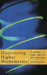Discovering Higher Mathematics : Four Habits of Highly Effective Mathematicians - Alan L. Levine