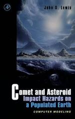 Comet and Asteroid Impact Hazards on a Populated Earth : Computer Modeling - John S. Lewis