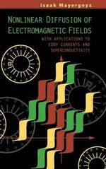 Nonlinear Diffusion of Electromagnetic Fields : With Applications to Eddy Currents and Superconductivity