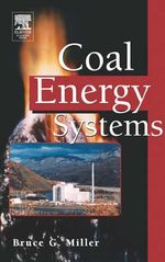 Coal Energy Systems : Theory and Practice - Bruce G. Miller