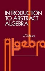 Introduction to Abstract Algebra - John Thomas Moore